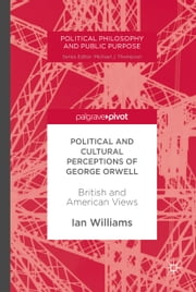 Political and Cultural Perceptions of George Orwell - British and American Views ebook by Ian Williams
