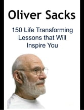 Oliver Sacks: 150 Life Transforming Lessons That Will Inspire You ebook by Dia T.