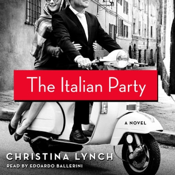 The Italian Party - A Novel audiobook by Christina Lynch
