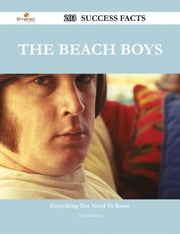 The Beach Boys 203 Success Facts - Everything you need to know about The Beach Boys ebook by Luis Bradshaw