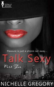 Talk Sexy: Part Two ebook by Nichelle Gregory