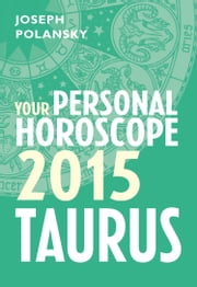 Taurus 2015: Your Personal Horoscope ebook by Joseph Polansky