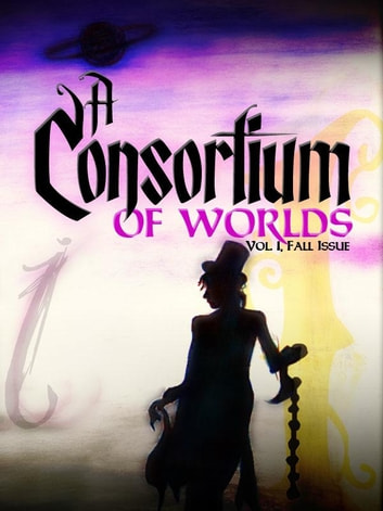 A Consortium of Worlds No. 1 - A Consortium of Worlds, #1 ebook by Courtney Cantrell,Thomas Beard,Jessie Sanders,Becca J. Campbell,Bailey Thomas,Aaron Pogue,Joshua Unruh