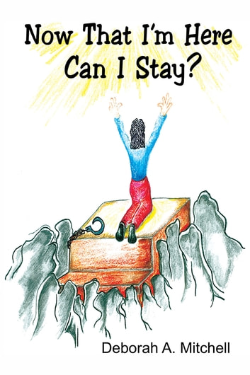 Now That I'm Here Can I Stay? ebook by Deborah A. Mitchell
