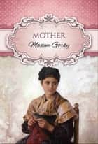 Mother (Global Classics) ebook by Maxim Gorky