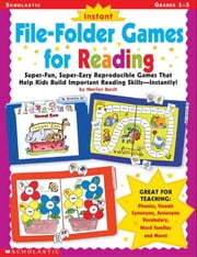 Instant File-Folder Games for Reading: Super-Fun, Super-Easy Reproducible Games That Help Kids Build Important Reading Skills-Independently! ebook by Burch, Marilyn Myers