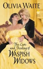 The Care and Feeding of Waspish Widows - Feminine Pursuits ebook by Olivia Waite