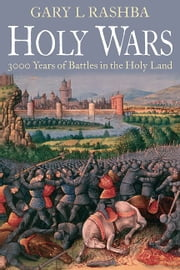 Holy Wars - 3000 Years of Battles in the Holy Land ebook by Gary Rashba