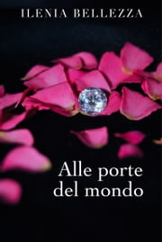 Alle porte del mondo eBook by Ilenia Bellezza