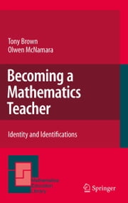 Becoming a Mathematics Teacher - Identity and Identifications ebook by Tony Brown,Olwen McNamara