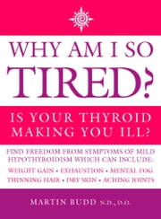 Why Am I So Tired?: Is your thyroid making you ill? ebook by Martin Budd, N.D., D.O.