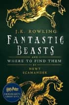 Fantastic Beasts and Where to Find Them - A Harry Potter Hogwarts Library Book ebook by J.K. Rowling, Newt Scamander, Olly Moss
