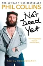 Not Dead Yet: The Autobiography ebook by Phil Collins