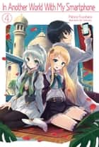In Another World With My Smartphone: Volume 4 ebook by Patora Fuyuhara