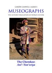 Museographs: The Cherokee, Ani'-Yun'wiya ebook by Caron Caswell Lazar