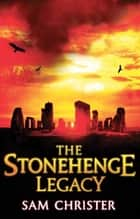 The Stonehenge Legacy: A Thriller ebook by Sam Christer