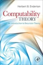 Computability Theory - An Introduction to Recursion Theory eBook by Herbert B. Enderton