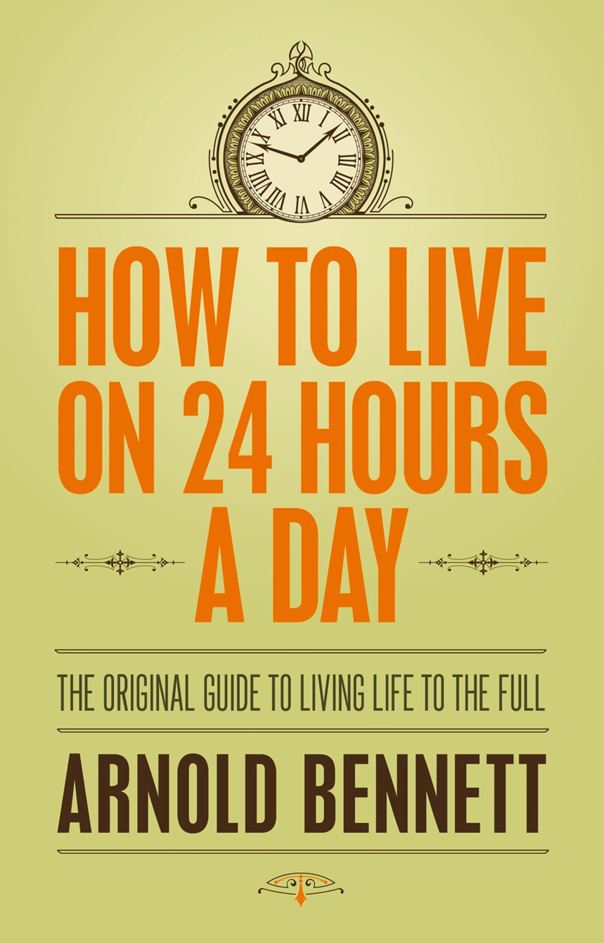 How to Live on 24 Hours a Day  Arnold Bennett notes by Kingston S. Lim