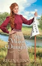 The Major's Daughter (The Fort Reno Series Book #3) ebook by Regina Jennings