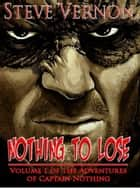Nothing To Lose - The Adventures of Captain Nothing, #1 ebook by Steve Vernon