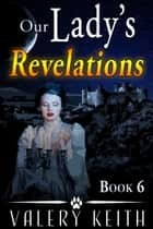 Our Lady's Revelations ebook by Valery Keith