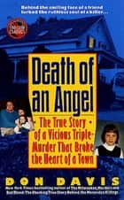 Death of an Angel - A True Story of a Vicious Triple-Murder that Broke the Heart of a Town ebook by Donald A. Davis