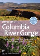 Day Hiking Columbia River Gorge ebook by Craig Romano
