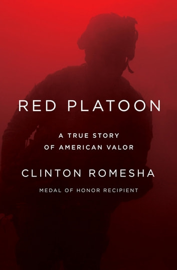 Red Platoon - A True Story of American Valor ebook by Clinton Romesha