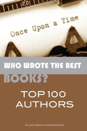 Who Wrote the Best Books? Top 100 Authors ebook by alex trostanetskiy