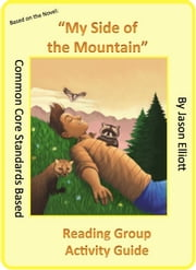 My Side of the Mountain Reading Group Activity GUide ebook by Jason Elliott