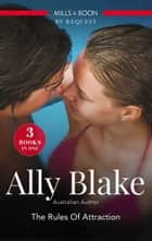 The Rules Of Attraction/Her Hottest Summer Yet/The Rules Of Engagement/ANight With The Society Playboy ebook by Ally Blake