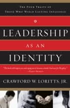 Leadership as an Identity - The Four Traits of Those Who Wield Lasting Influence ebook by Crawford Loritts
