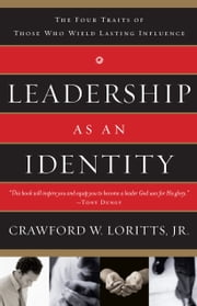 Leadership as an Identity - The Four Traits of Those Who Wield Lasting Influence ebook by Crawford W. Loritts