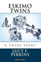 "Eskimo Twins - ""A Twins Story"" eBook by Lucy F. Perkins, L. Fitch Perkins"