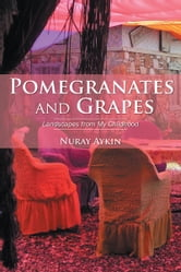 Pomegranates and Grapes - Landscapes from My Childhood ebook by Nuray Aykin