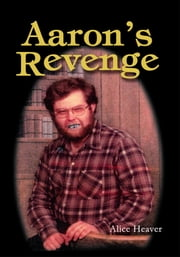 AARON'S REVENGE ebook by Alice Heaver