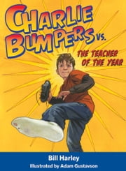 Charlie Bumpers vs. the Teacher of the Year ebook by Bill Harley,Adam Gustavson