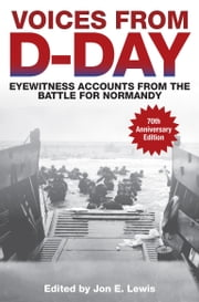 Voices from D-Day - Eyewitness Accounts from the Battle for Normandy ebook by Jon E. Lewis