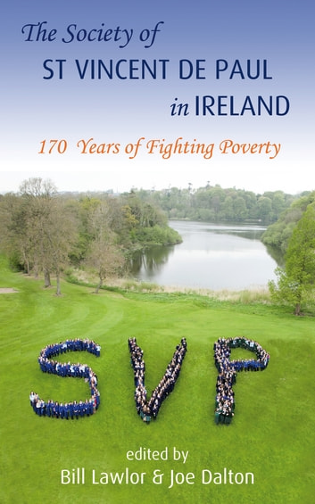 The Society of St. Vincent De Paul in Ireland - 170 Years of Fighting Poverty ebook by Joe Dalton