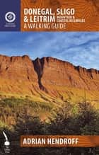 Donegal, Sligo & Leitrim - A Walking Guide ebook by Adrian Hendroff