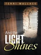 And the Light Shines ebook by Terri Wallace