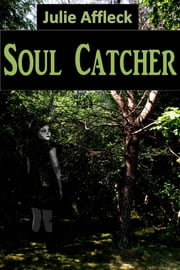 Soul Catcher ebook by Julie Affleck