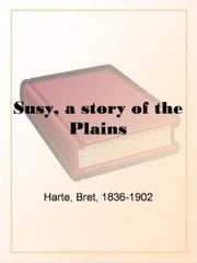 Susy, A Story Of The Plains ebook by Bret Harte