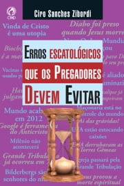 Erros Escatológicos que os Pregadores Devem Evitar ebook by Ciro Sanches Zibordi