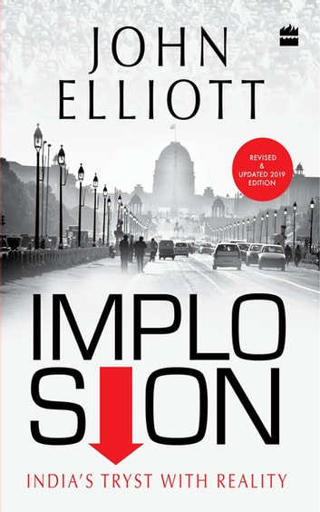 Implosion : India's Tryst With Reality ebook by John Elliott