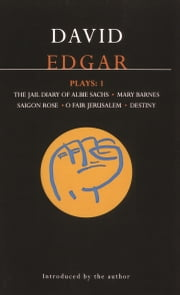 Edgar Plays: 1 - Jail Diary of Albie Sachs; Mary Barnes; Saigon Rose; O Fair Jerusalem; Destiny ebook by David Edgar