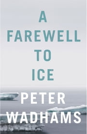 A Farewell to Ice ebook by Peter Wadhams