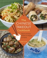 The Chinese Takeout Cookbook - Quick and Easy Dishes to Prepare at Home ebook by Diana Kuan