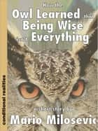 How the Owl Learned that Being Wise isn't Everything ebook by Mario Milosevic