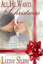 All He Wants For Christmas ebook by Lizzie Shane